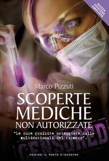 Scoperte mediche non autorizzate. Le cure proibite osteggiate dalle multinazionali del farmaco. Nuova ediz. - Marco Pizzuti - copertina