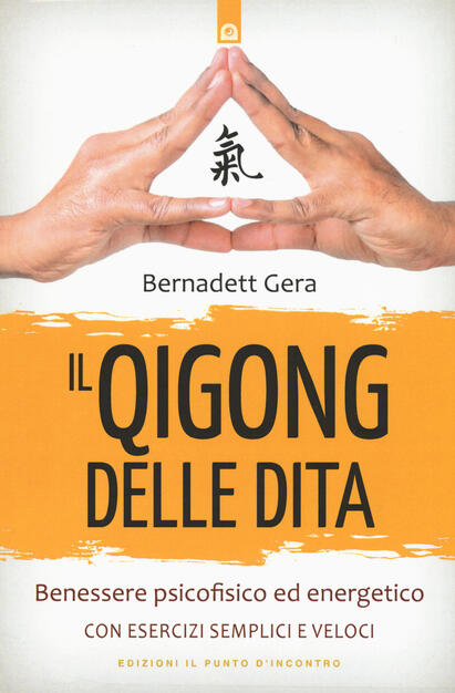 Il Qigong Delle Dita Benessere Psicofisico Ed Energetico Con Esercizi Semplici E Veloci Bernadett Gera Libro Il Punto D Incontro Salute E Benessere Ibs