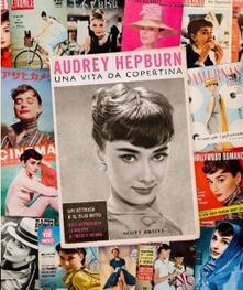 Audrey Hepburn. Una vita di copertina - Scott Brizel - copertina