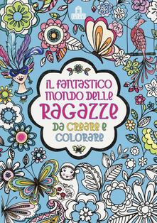 Antondemarirreguera.es Il fantastico mondo delle ragazze da creare e colorare. Ediz. a colori Image