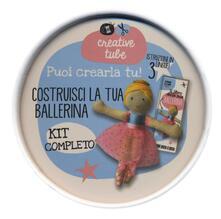 Camfeed.it Costruisci la tua ballerina. Creative tube. Ediz. illustrata. Con gadget Image