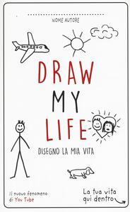 Draw my life. Disegno la mia vita