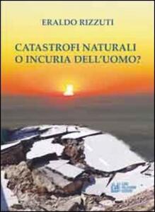 Catastrofi naturali o incuria dell'uomo?
