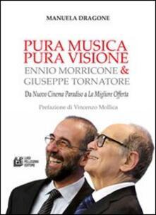 Pura musica pura visione. Ennio Morricone & Giuseppe Tornatore. Da «Nuovo cinema paradiso» a «La migliore offerta» - Manuela Dragone - copertina