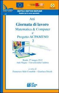 Atti Giornata di lavoro matematica computer e progetto ACPAMTSO 2 (tematico 21)