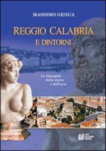 Reggio Calabria e dintorni. Le immagini della storia e dell'arte. Vol. 1