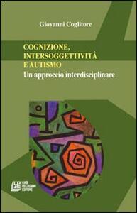 Cognizione, intersoggettività e autismo. Un approccio interdisciplinare
