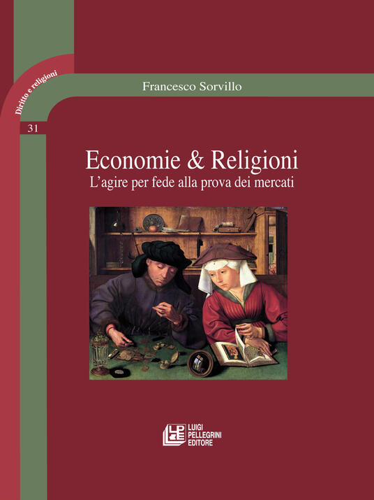 Economie & religioni. L'agire per fede alla prova dei mercati - Francesco Sorvillo - copertina