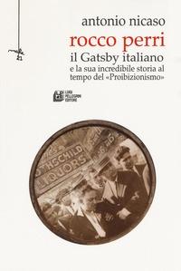 Rocco Perri. Il Gatsby italiano e la sua incredibile storia al tempo del «Proibizionismo» - Nicaso Antonio - wuz.it