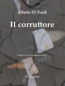 Il Corruttore - Alberto Di Nardi - ebook