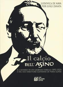 Antondemarirreguera.es Il calcio dell'Asino. Il calvario di un giornale ribelle (1892-1925) e del suo direttore Giovanni de Nava (Giva) Image