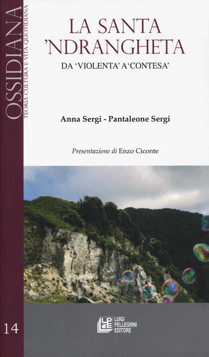 La santa 'ndrangheta. Da «violenta» a «contesa» - Anna Sergi,Pantaleone Sergi - copertina