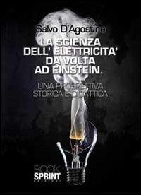 La La scienza dell'elettricità da Volta ad Einstein - D'Agostino Salvo - wuz.it