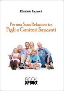 Per una sana relazione tra figli e genitori separati