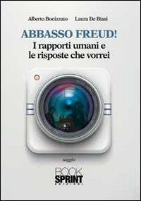 Abbasso Freud! I rapporti umani e le risposte che vorrei - Bonizzato Alberto De Biasi Laura - wuz.it
