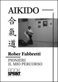 Aikido pionieri. Il mio percorso