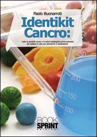 Identikit cancro. Tutte le possibili cause e le azioni strategiche e personalizzate per prevenirlo e curarlo
