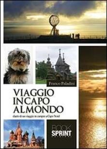 Viaggio in capo al mondo. Diario di un viaggio in camper a Capo Nord - Franco Paladini - copertina
