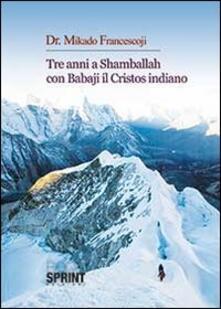 Rallydeicolliscaligeri.it Tre anni a Shamballah con Babaji il cristos indiano Image