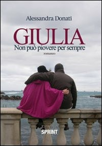 Giulia. Non può piovere per sempre - Donati Alessandra - wuz.it