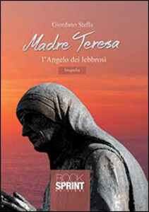 Madre Teresa l'angelo dei lebbrosi