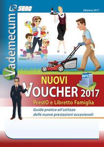 Vademecum nuovi voucher 2017. Presto e libretto famiglia. Guida pratica all'utilizzo delle nuove prestazioni occasionali