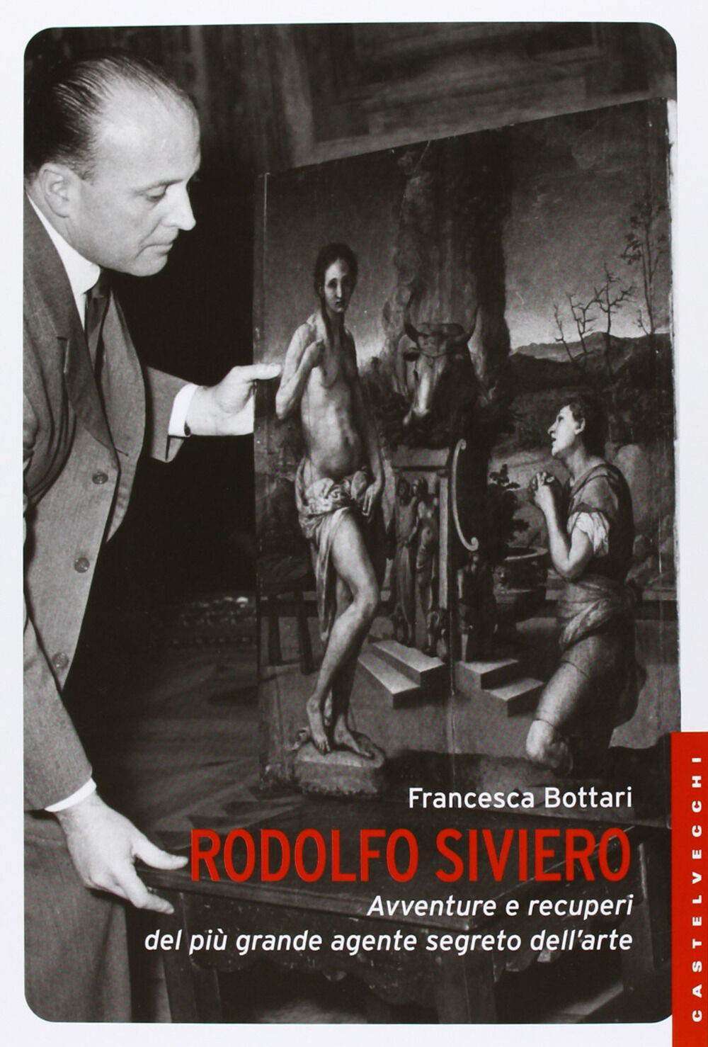 Rodolfo Siviero. Avventure e recuperi del più grande agente segreto dell'arte