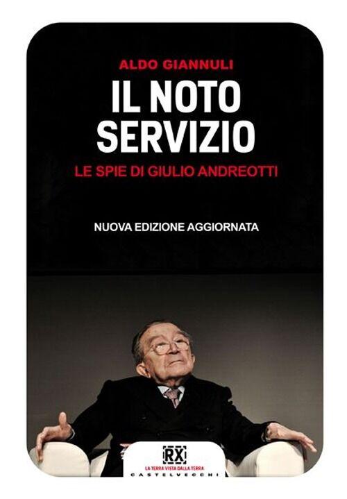 Il noto servizio. Le spie di Giulio Andreotti