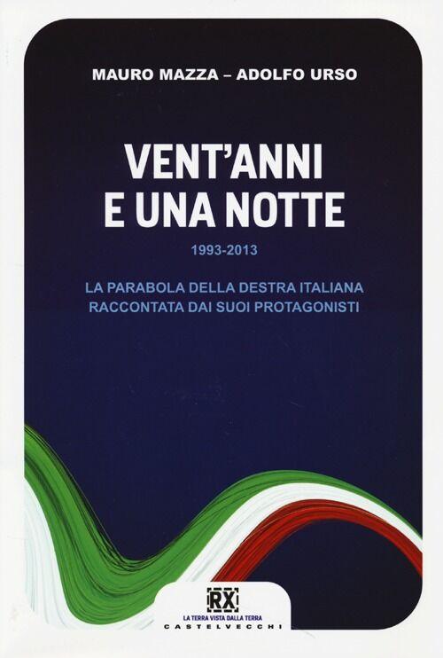 Vent'anni e una notte. 1993-2013. La parabola della destra italiana raccontata dai suoi protagonisti