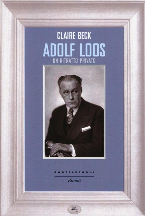 Adolf Loos. Un ritratto privato