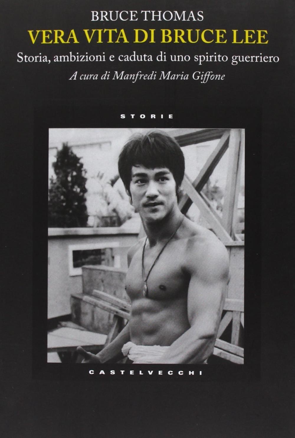 Vera vita di Bruce Lee. Storia, ambizioni e caduta di uno spirito guerriero