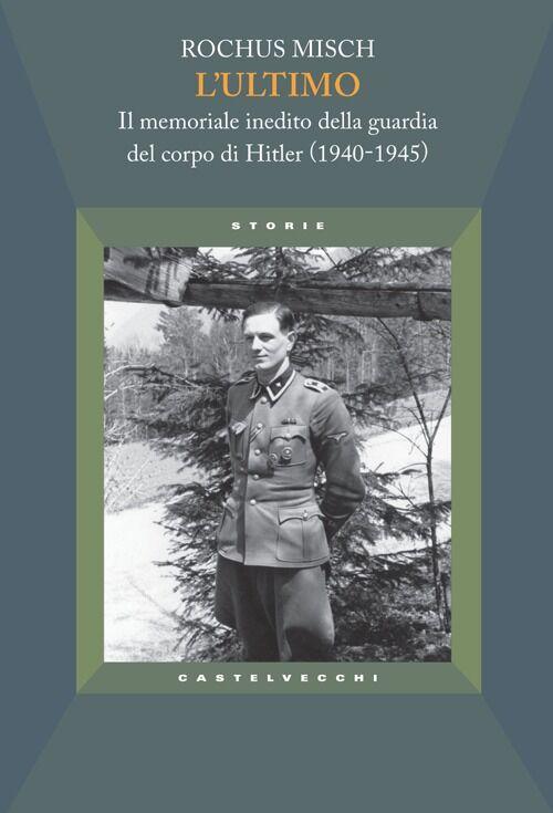 L' ultimo. Il memoriale inedito della guardia del corpo di Hitler (1940-1945)
