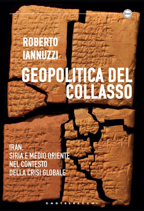 Geopolitica del collasso. Iran, Siria e Medio Oriente nel contesto della crisi globale