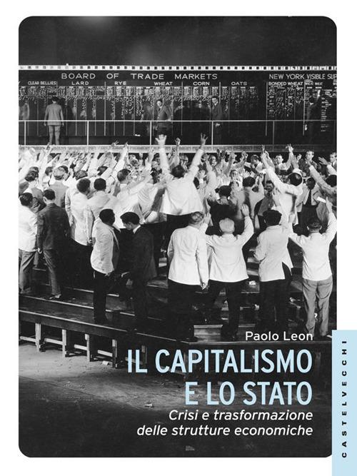 Il capitalismo e lo stato. ...