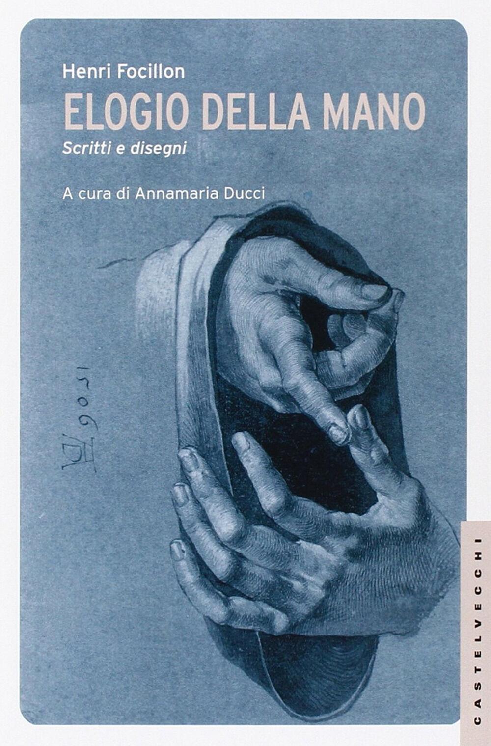 Elogio della mano. Scritti e disegni. Ediz. illustrata