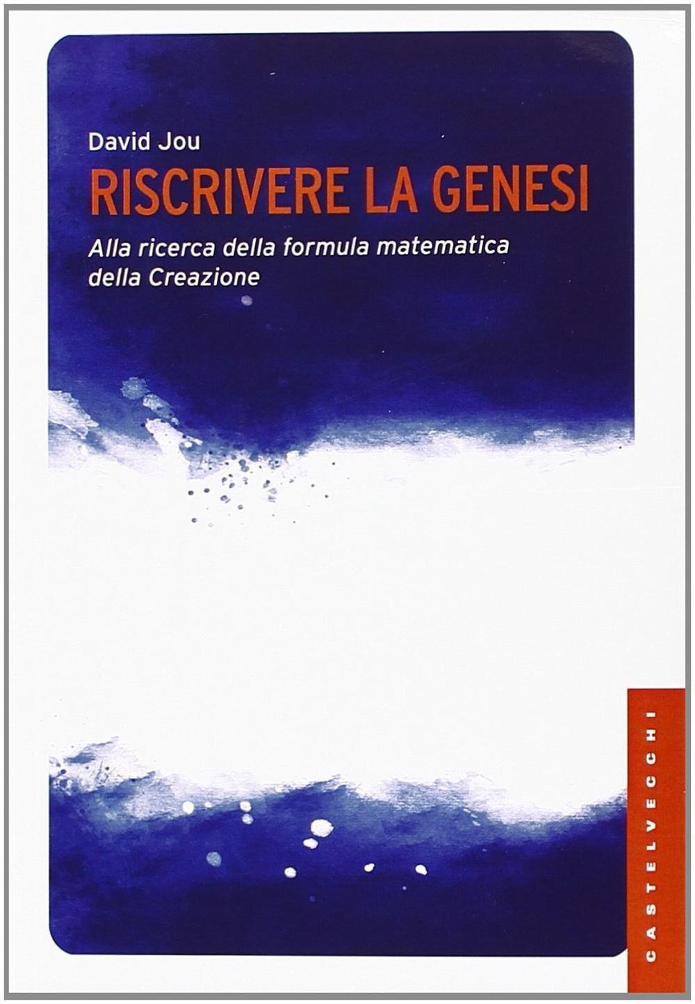 Riscrivere la Genesi. Alla ricerca della formula matematica della creazione