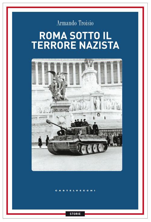 Roma sotto il terrore nazi-fascista. 8 settembre-4 giugno 1944