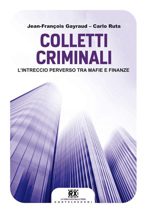 Colletti criminali. L'intreccio perverso tra mafie e finanze