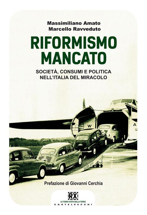 Il riformismo mancato. Società, consumi e politica nell'Italia del miracolo