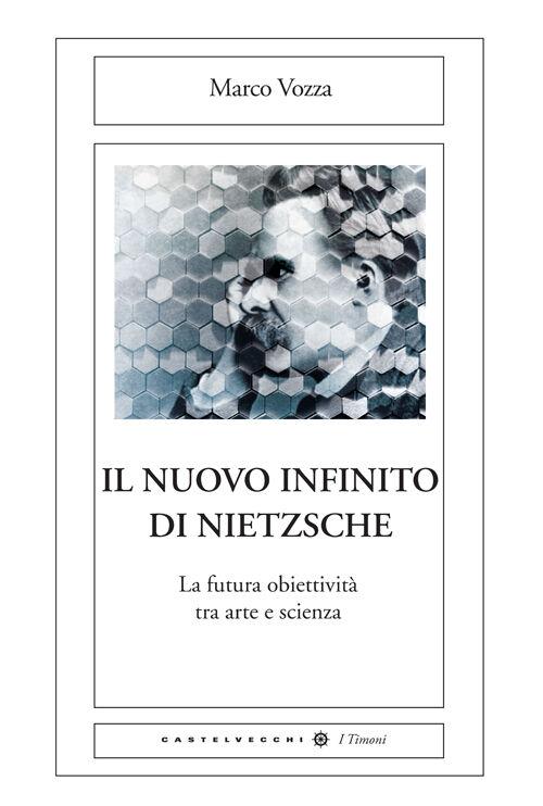 Il nuovo infinito di Nietzsche. La futura obiettività tra arte e scienza