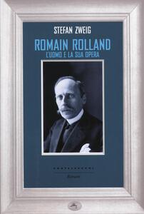 Libro Romain Rolland. L'uomo e la sua opera Stefan Zweig