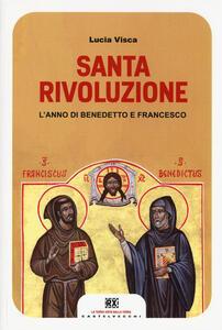 Libro Santa rivoluzione. L'anno di Benedetto e Francesco Lucia Visca