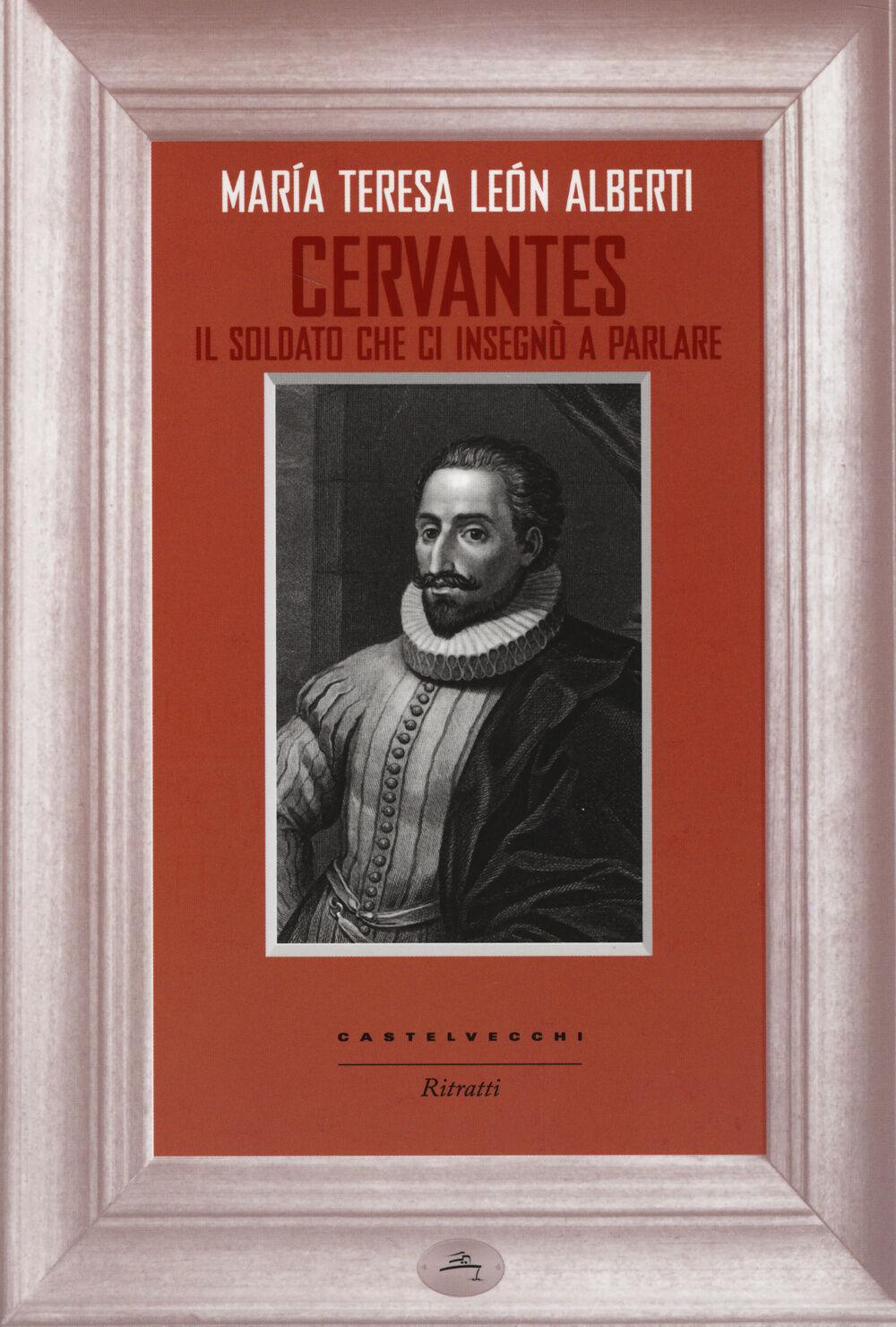 Cervantes. Il soldato che ci insegnò a parlare