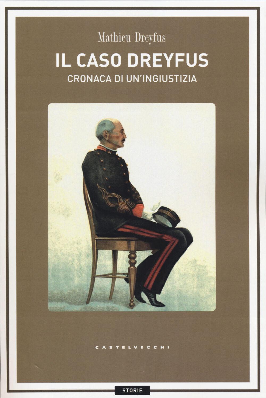 Il caso Dreyfus. Cronaca di un'ingiustizia