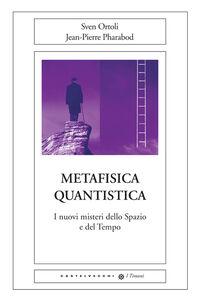 Metafisica quantistica. I nuovi misteri dello spazio e del tempo