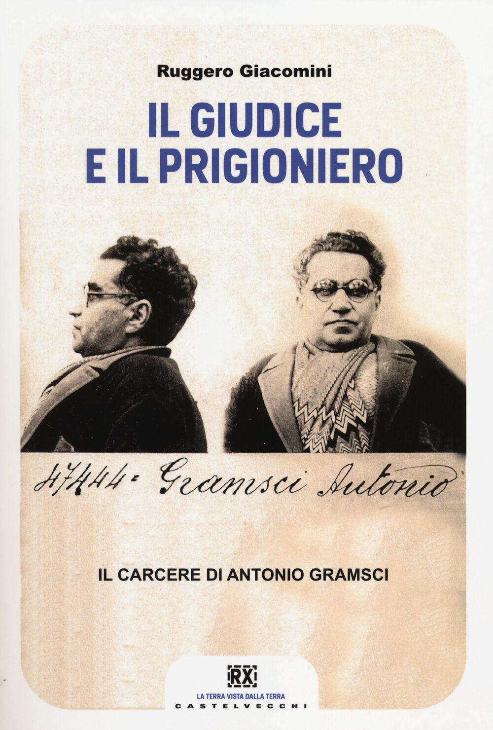 Il giudice e il prigioniero. Il carcere di Antonio Gramsci