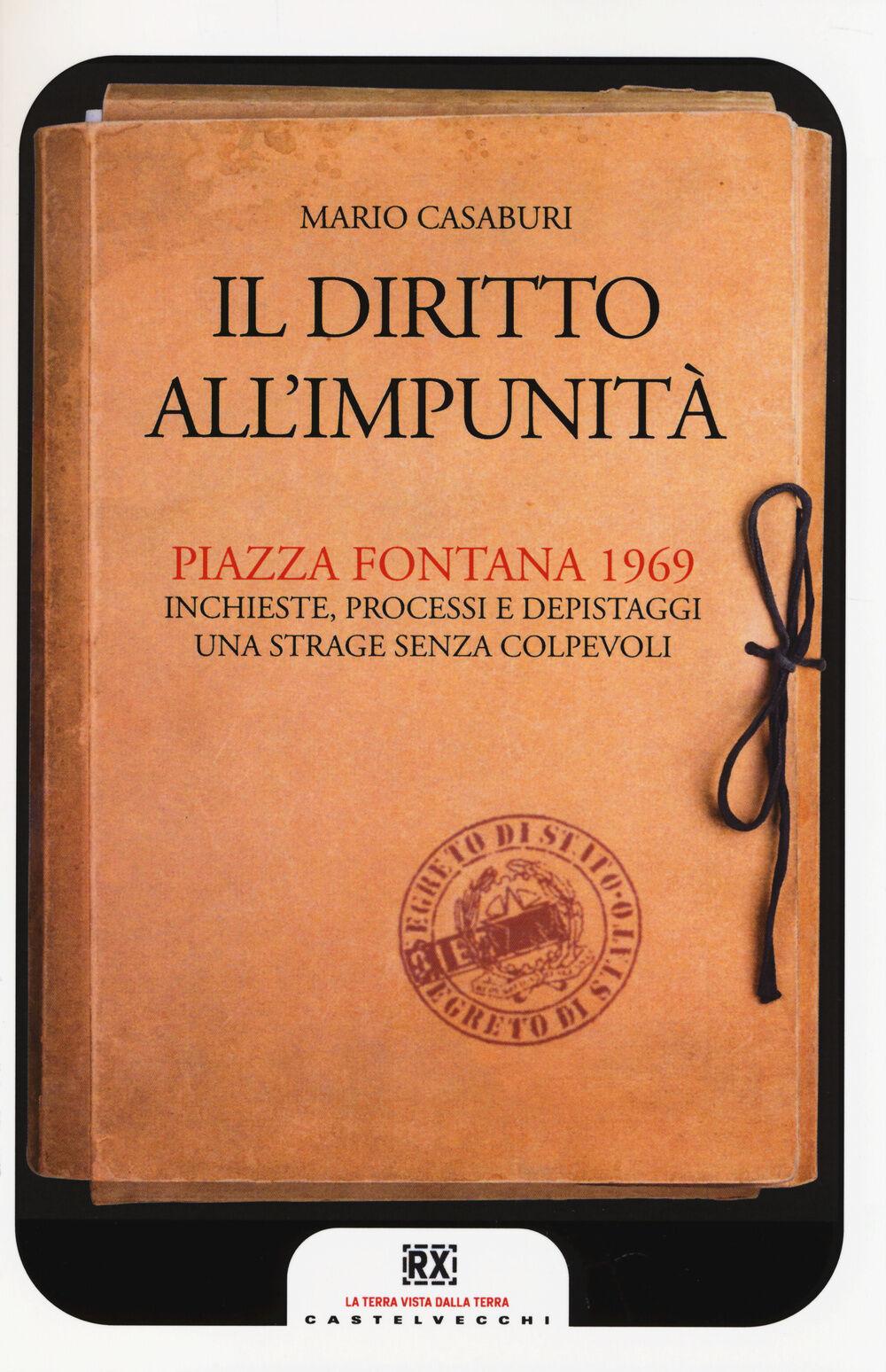 Il diritto all'impunità. Piazza Fontana 1969. Inchieste, processi e depistaggi. Una strage senza colpevoli