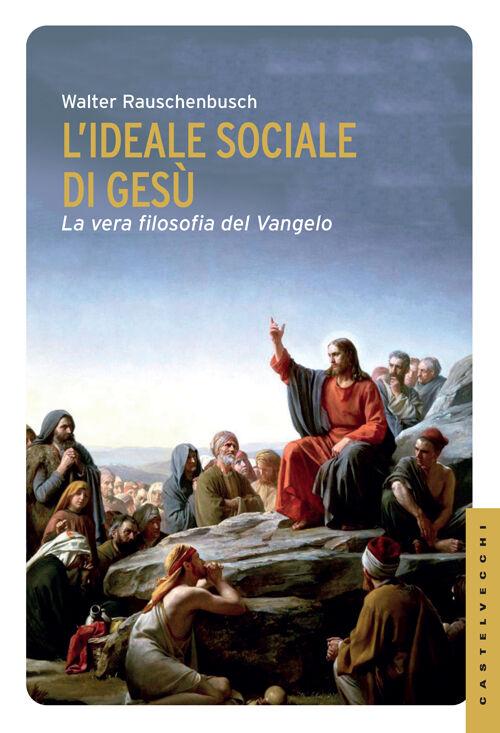 L' ideale sociale di Gesù. La vera filosofia del Vangelo