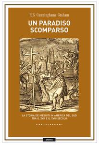 Libro Un paradiso scomparso. La storia dei Gesuiti in America del Sud tra il XVII e il XVIII secolo R. B. Cunninghame Graham