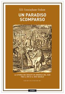 Un paradiso scomparso. La storia dei Gesuiti in America del Sud tra il XVII e il XVIII secolo - R. B. Cunninghame Graham - copertina
